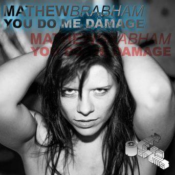 You Do Me Damage   Mathew Brabham
