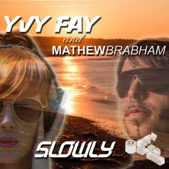 Slowly   Yvy Fay & Mathew Brabham